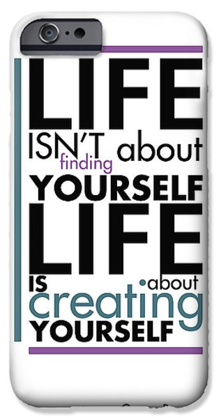 Text iPhone Cases - Life is about creating yourself iPhone Case by Gina Dsgn