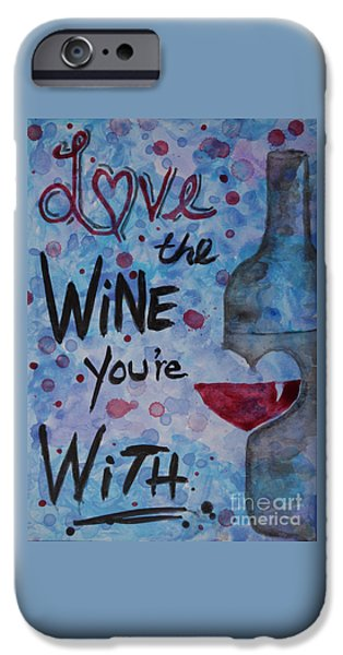 Wine Bottles iPhone Cases - Love The Wine Youre With iPhone Case by Jacqueline Athmann