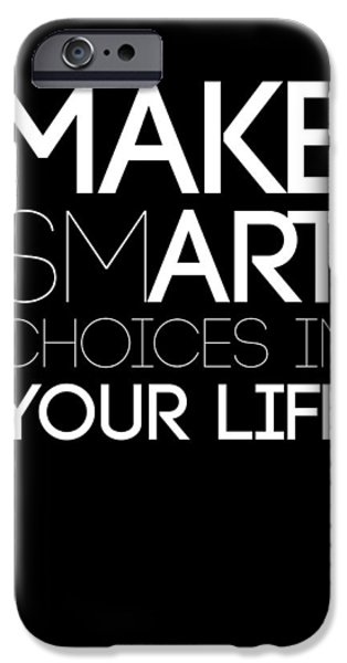 Gig iPhone Cases - Make Smart Choices in Your Life Poster 2 iPhone Case by Naxart Studio