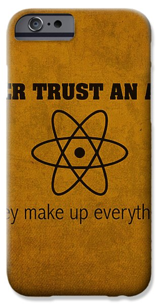 Bang iPhone Cases - Never Trust an Atom They Make Up Everything Humor Art iPhone Case by Design Turnpike