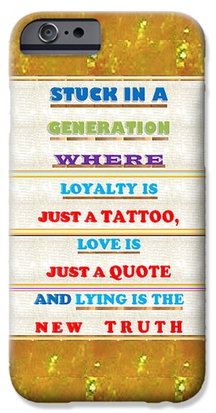 Loyality iPhone Cases - Quote Wisdom Generation Truth Love Loyality Background Designs  and Color Tones n Color Shades avail iPhone Case by Navin Joshi