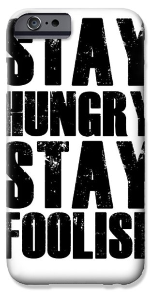 Motivational Poster iPhone Cases - Stay Hungry Stay Foolish Poster White iPhone Case by Naxart Studio
