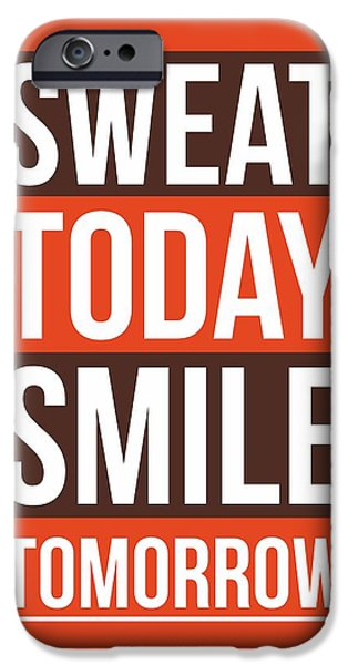 Sweat iPhone Cases - Sweat Today Smile Tomorrow Gym Motivational Quote  iPhone Case by Lab No 4 - The Quotography Department
