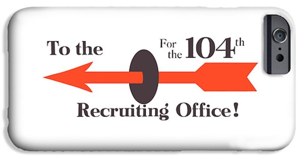 World War One iPhone Cases - To The Recruiting Office For The 104th iPhone Case by War Is Hell Store