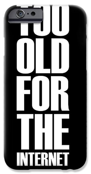 Gig iPhone Cases - Too Old for the Internet Poster Black iPhone Case by Naxart Studio