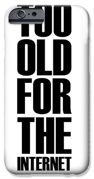 Gig iPhone Cases - Too Old for the Internet Poster White iPhone Case by Naxart Studio