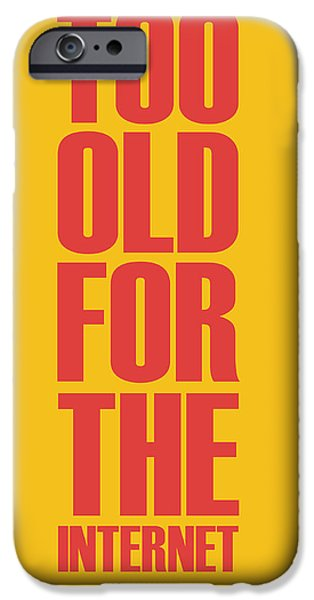 Gig iPhone Cases - Too Old for the Internet Poster Yellow iPhone Case by Naxart Studio
