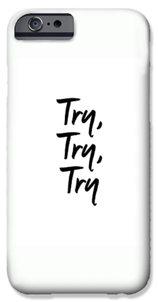 Business Digital iPhone Cases - Try Try Try Startup Quote iPhone Case by Lab No 4 - The Quotography Department