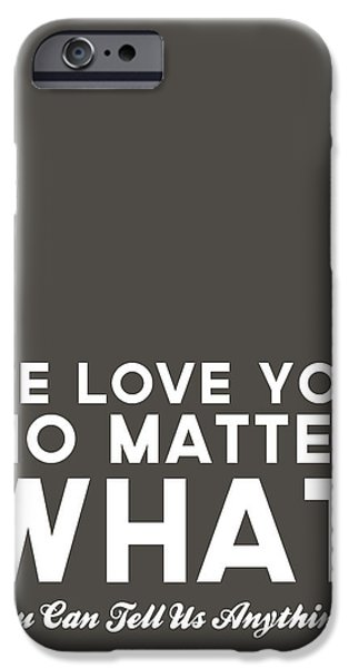Encouragement iPhone Cases - We Love You No Matter What - grey greeting card iPhone Case by Linda Woods
