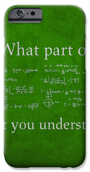 Math iPhone Cases - What Part Dont You Understand Math Formula Humor Poster iPhone Case by Design Turnpike
