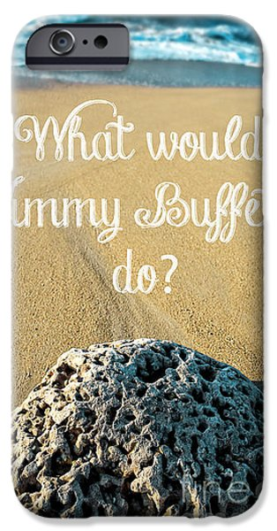 House Art iPhone Cases - What would Jimmy Buffett do iPhone Case by Edward Fielding