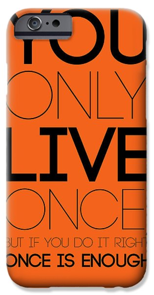 Gig iPhone Cases - You Only Live Once Poster Orange iPhone Case by Naxart Studio
