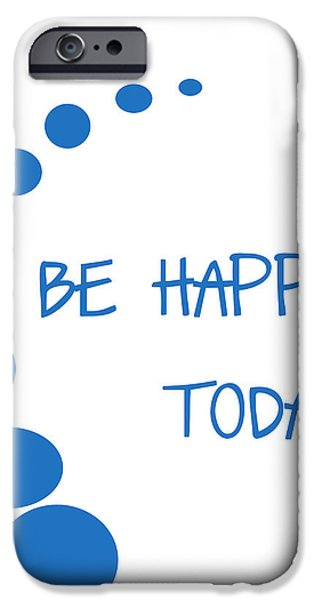 Be Happy Today in Blue iPhone Case by Nomad Art And  Design