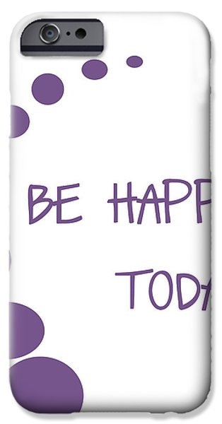 Be Happy Today in Purple iPhone Case by Nomad Art And  Design