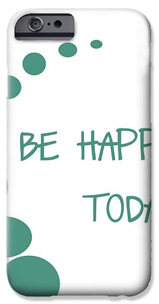 Be Happy Today iPhone Case by Nomad Art And  Design