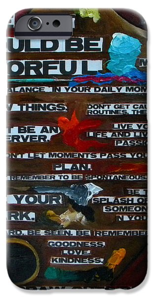Change Paintings iPhone Cases - Life Should Be colorful iPhone Case by Patti Schermerhorn