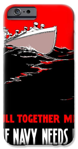 One iPhone Cases - Pull Together Men The Navy Needs Us iPhone Case by War Is Hell Store