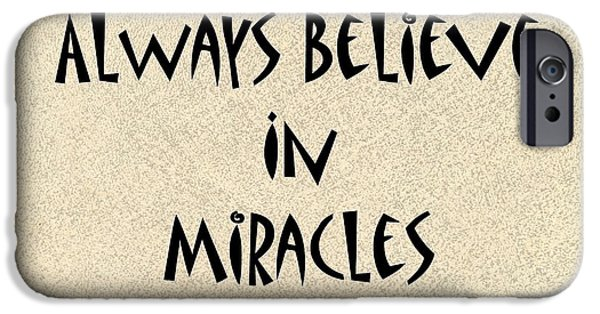 Miracle iPhone Cases - Always Believe In Miracles iPhone Case by Marian Palucci