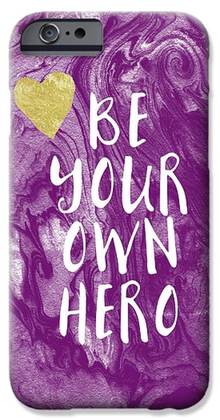 Inspirational iPhone Cases - Be Your Own Hero - Inspirational Art by Linda Woods iPhone Case by Linda Woods