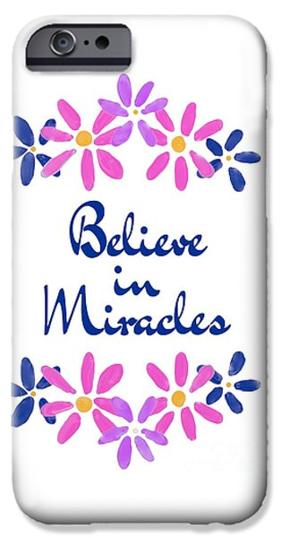 Miracle Drawings iPhone Cases - Believe In Miracles iPhone Case by Priscilla Wolfe