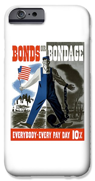 Ww1 iPhone Cases - Bonds Or Bondage -- WW2 Propaganda iPhone Case by War Is Hell Store