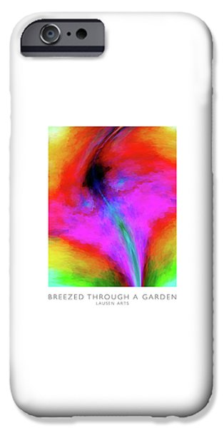 Abstract Digital Photographs iPhone Cases - Breezed Through A Garden iPhone Case by Lausen Arts
