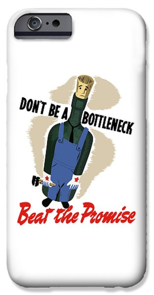 Worker iPhone Cases - Dont Be A Bottleneck - Beat The Promise iPhone Case by War Is Hell Store