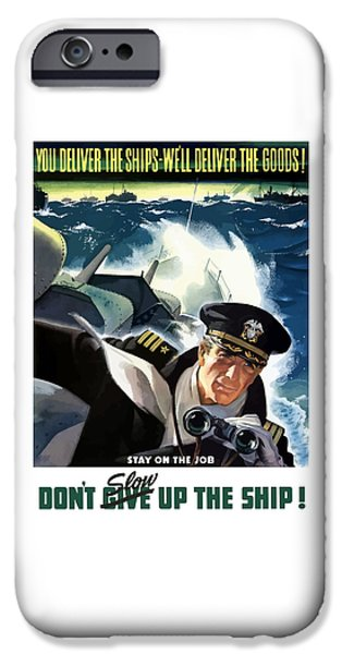 Navy iPhone Cases - Dont Slow Up The Ship - WW2 iPhone Case by War Is Hell Store