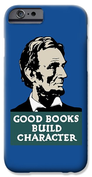 President iPhone Cases - Good Books Build Character - President Lincoln iPhone Case by War Is Hell Store