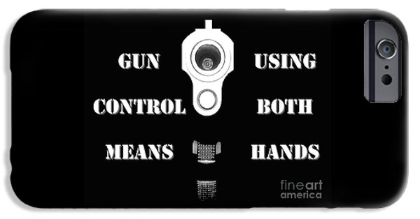 Business Digital iPhone Cases - Gun Control Means iPhone Case by Al Powell Photography USA