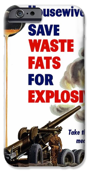 Ww11 iPhone Cases - Housewives Save Waste Fats For Explosives iPhone Case by War Is Hell Store