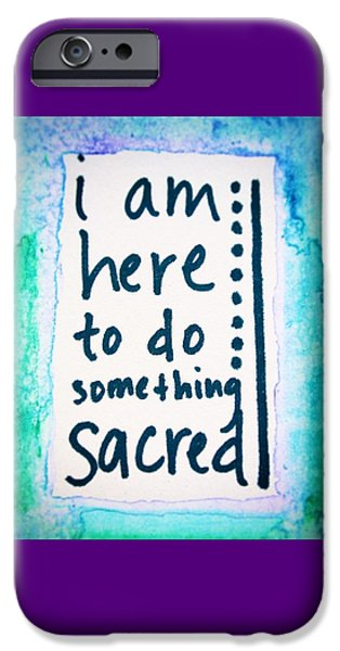Buddhist iPhone Cases - I am here to do something sacred iPhone Case by Tiny Affirmations