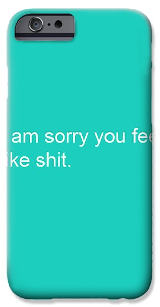 Thinking iPhone Cases - I am sorry you feel like shit- greeting card iPhone Case by Linda Woods