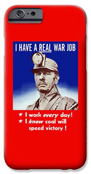 Mining iPhone Cases - I Have A Real War Job iPhone Case by War Is Hell Store