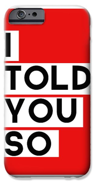 Card Digital Art iPhone Cases - I Told You So iPhone Case by Linda Woods