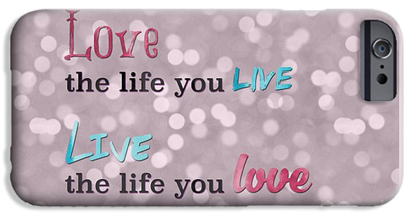 Sign iPhone Cases - Love the Life You Live iPhone Case by Terry Weaver