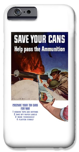 Ww11 iPhone Cases - Save Your Cans Help Pass The Ammunition iPhone Case by War Is Hell Store