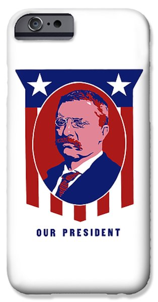 History iPhone Cases - Teddy Roosevelt - Our President  iPhone Case by War Is Hell Store