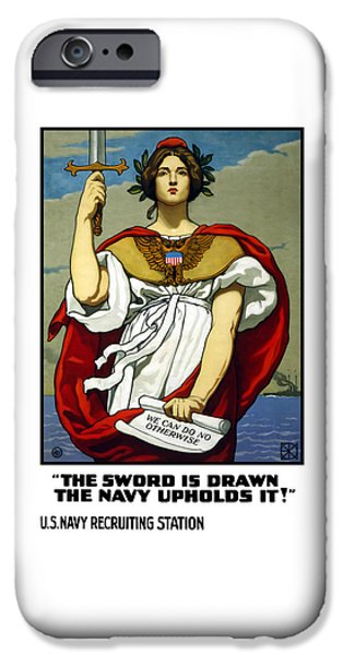 Ww1 iPhone Cases - The Sword Is Drawn - The Navy Upholds It iPhone Case by War Is Hell Store