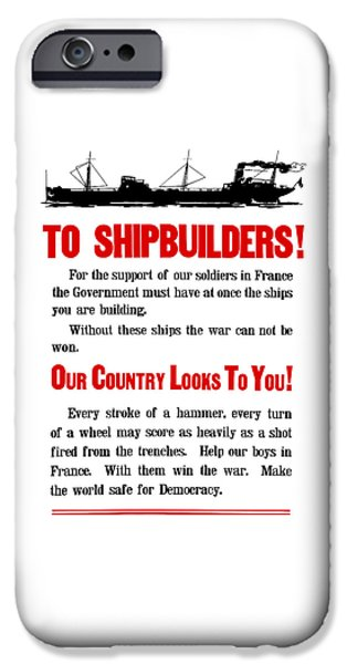 Wwi iPhone Cases - To Shipbuilders - Our Country Looks To You  iPhone Case by War Is Hell Store