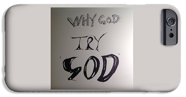 Religious Drawings iPhone Cases - Why God Try God iPhone Case by Robert Hilger