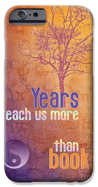 Incarnation iPhone Cases - Years Teach us more iPhone Case by Jutta Maria Pusl