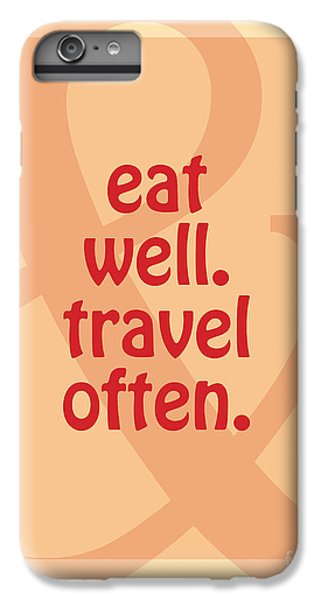 Eat Well Travel Often IPhone 6 Plus Case by Liesl Marelli