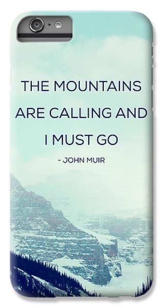 The Mountains Are Calling IPhone 6 Plus Case by Kim Fearheiley
