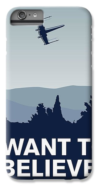 My I Want To Believe Minimal Poster-xwing IPhone 6 Plus Case by Chungkong Art