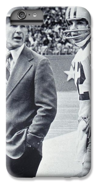 Dallas Cowboys Coach Tom Landry And Quarterback #12 Roger Staubach IPhone 6 Plus Case by Donna Wilson