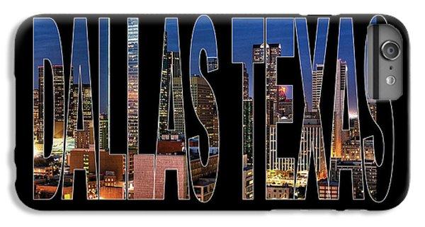 Dallas Texas Skyline IPhone 6 Plus Case by Marvin Blaine