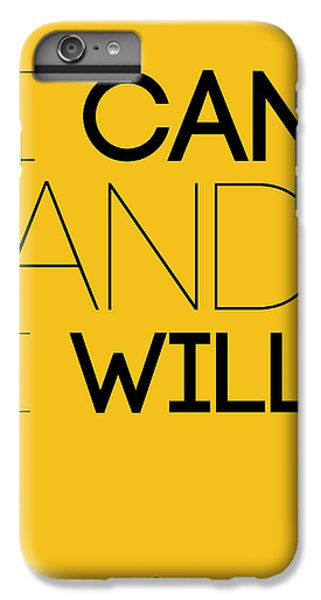 I Can And I Will Poster 2 IPhone 6 Plus Case by Naxart Studio