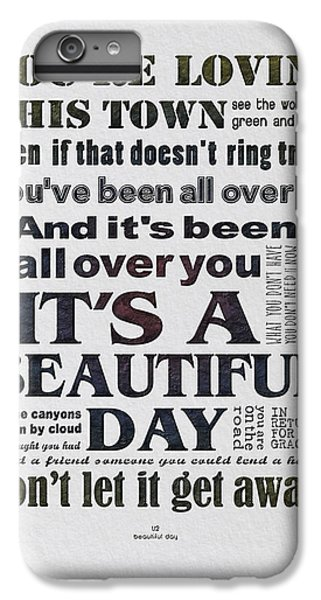 It's A Beautiful Day Typography IPhone 6 Plus Case by Gyongyi Ladi