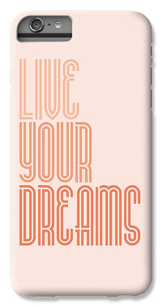 Live Your Dreams Wall Decal Wall Words Quotes, Poster IPhone 6 Plus Case by Lab No 4 - The Quotography Department